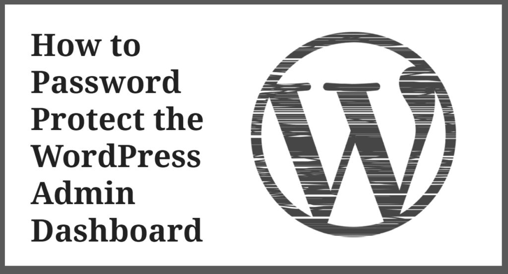 How to Password Protect the WordPress Admin Dashboard