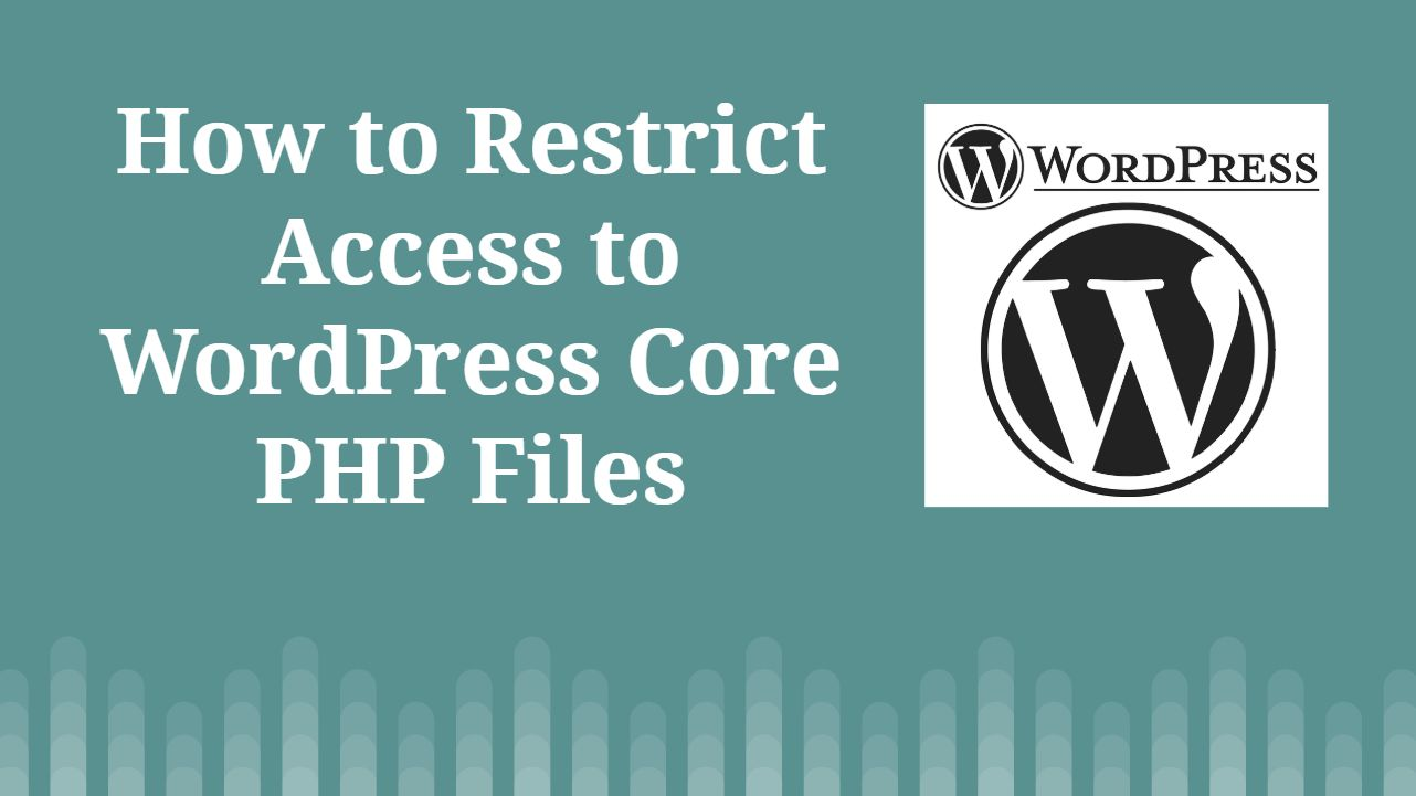 How to Restrict Access to WordPress Core PHP Files