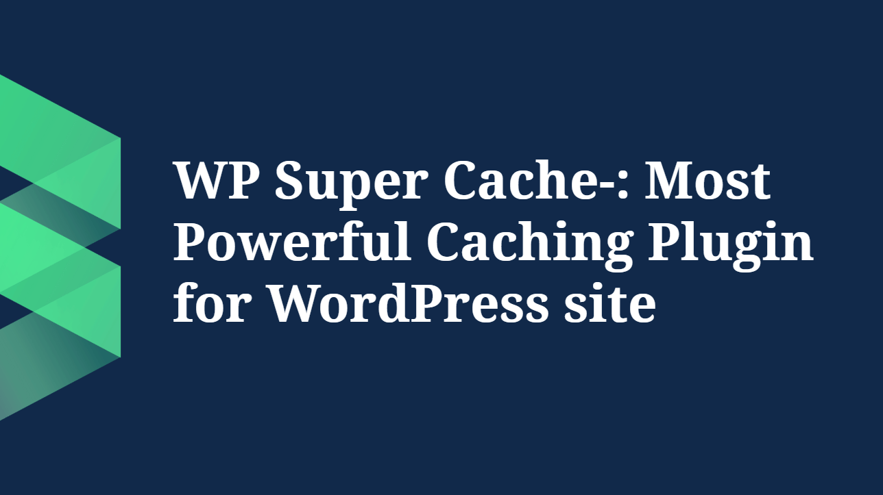 WP Super Cache Review-: Most Powerful Caching Plugin for WordPress