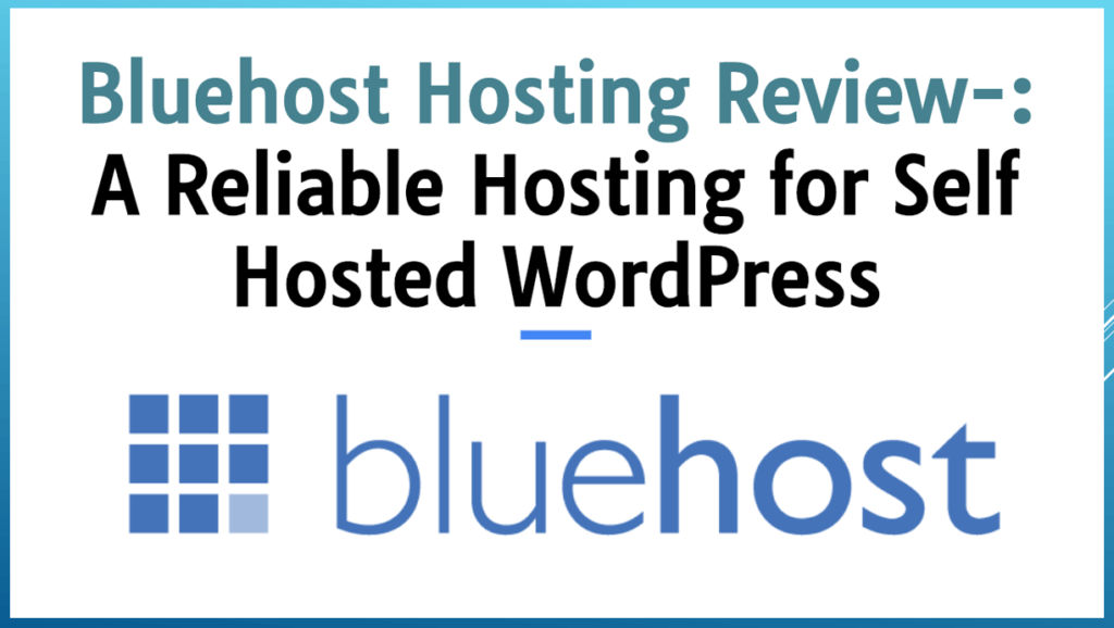 Bluehost Hosting Review-: A Reliable Hosting for Self Hosted WordPress