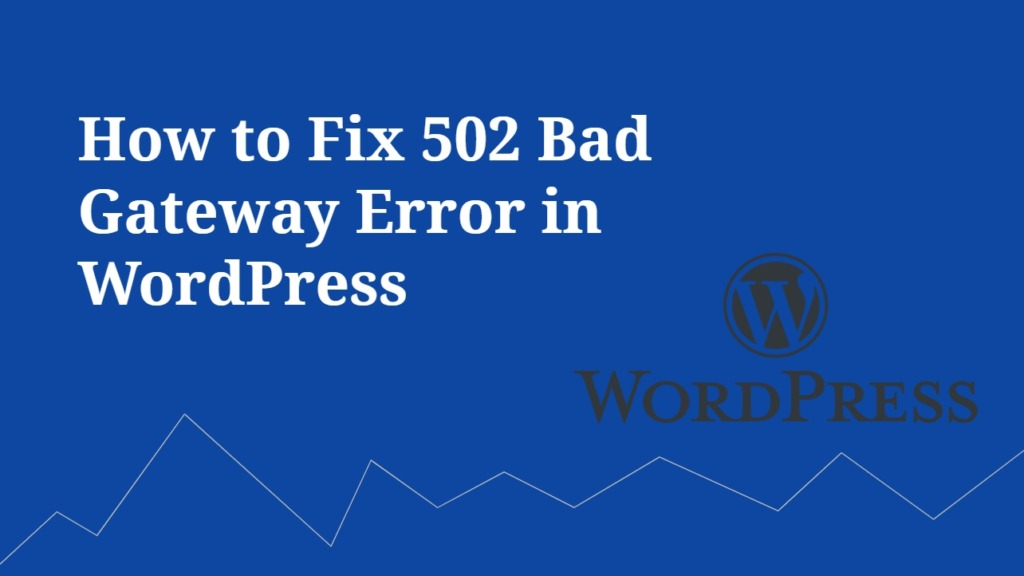 How to Fix 502 Bad Gateway Error in WordPress
