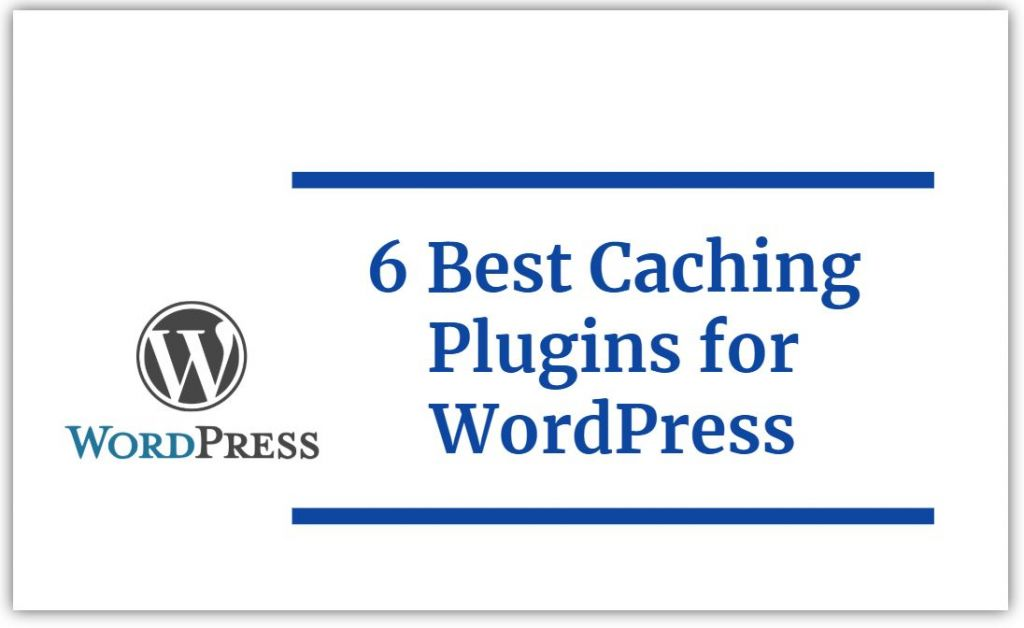 6 Best Caching Plugins for WordPress