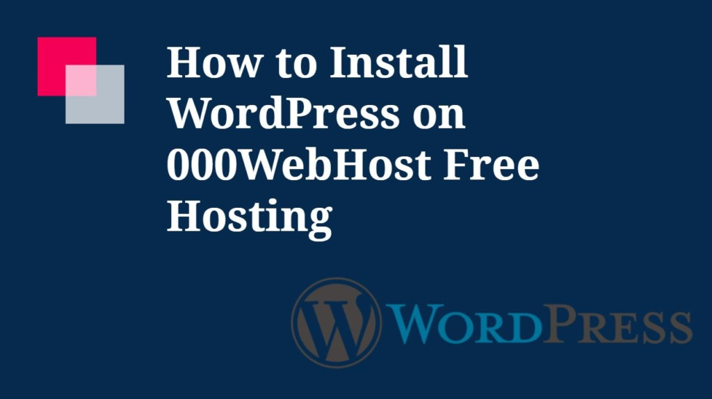 How to Install WordPress on 000WebHost Free Hosting