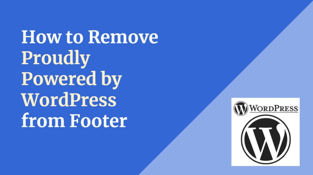 How to Remove Proudly Powered by WordPress from Footer