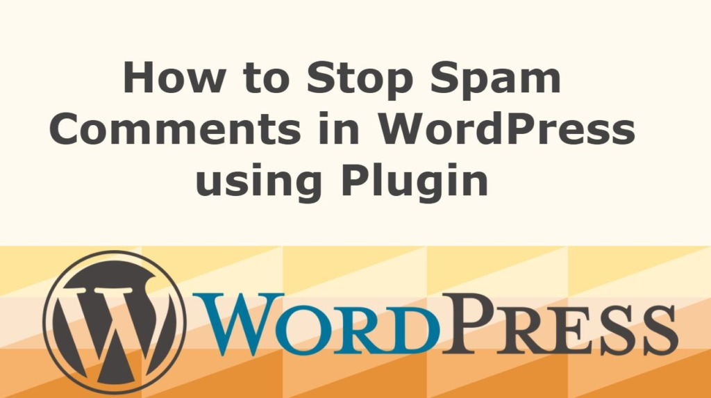 How to Stop Spam Comments in WordPress using Plugin