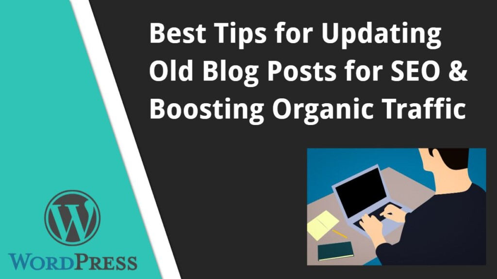 Best Tips for Updating Old Blog Posts for SEO & Boosting Organic Traffic